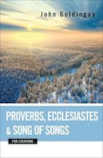Proverbs, Ecclesiastes, and Song of Songs for Everyone (The Old Testament for Everyone)