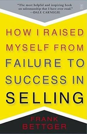 How I Raised Myself from Failure af Frank Bettger