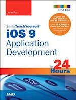 iOS 9 Application Development in 24 Hours, Sams Teach Yourself af John Ray