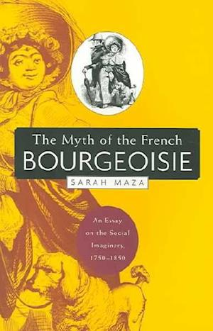 The Myth of the French Bourgeoisie af Sarah Maza