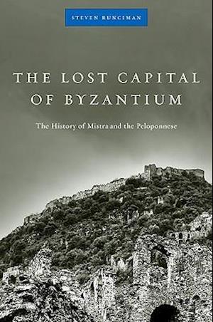 The Lost Capital of Byzantium af John Freely, Steven Runciman
