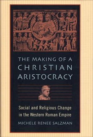 Making of a Christian Aristocracy af Michele Renee Salzman