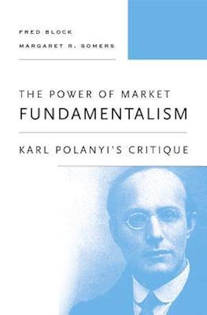 The Power of Market Fundamentalism af Fred L. Block