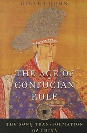 The Age of Confucian Rule af Dieter Kuhn, Timothy Brook