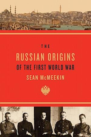 The Russian Origins of the First World War af Sean McMeekin