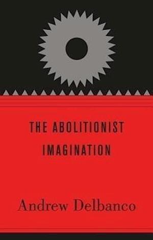 The Abolitionist Imagination af Andrew Delbanco, Daniel Carpenter, Darryl Pinckney