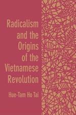 Radicalism and the Origins of the Vietnamese Revolution af Hue-Tam Ho Tai, Hue-Tam H. Tai