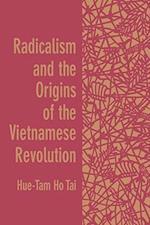 Radicalism and the Origins of the Vietnamese Revolution af Hue-Tam Ho Tai, Hue-Tam Ho Tai, Hue-Tam Ho Tai