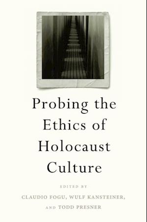 Probing the Ethics of Holocaust Culture af Claudio Fogu, Wulf Kansteiner, Todd Presner