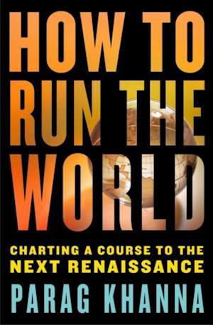 How to Run the World af Parag Khanna