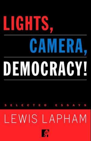 Lights, Camera, Democracy! af Lewis Lapham