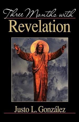 Three Months with Revelation af Justo L. Gonzalez