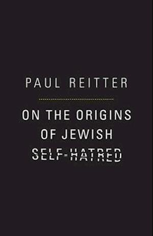 On the Origins of Jewish Self-Hatred af Paul Reitter