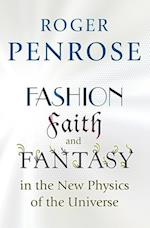 Fashion, Faith, and Fantasy in the New Physics of the Universe af Roger Penrose