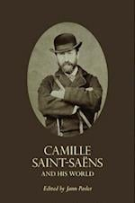 Camille Saint-Saens and His World af Jann Pasler