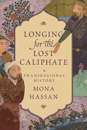 Bog, hardback Longing for the Lost Caliphate af Mona Hassan