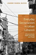 Everyday Sectarianism in Urban Lebanon (Princeton Studies in Culture and Technology)