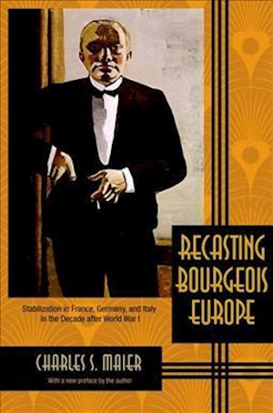 Recasting Bourgeois Europe af Charles S. Maier