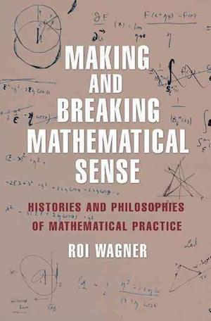 Bog, hardback Making and Breaking Mathematical Sense af Roi Wagner