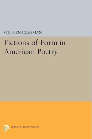 Fictions of Form in American Poetry af Stephen Cushman