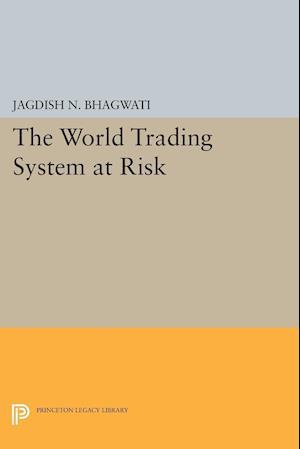The World Trading System at Risk af Jagdish N. Bhagwati