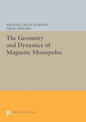 The Geometry and Dynamics of Magnetic Monopoles af Michael Francis Atiyah