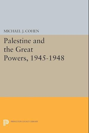 Palestine and the Great Powers, 1945-1948 af Michael J. Cohen