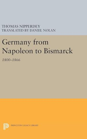 Germany from Napoleon to Bismarck af Thomas Nipperdey