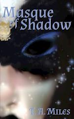 Masque of Shadow af T. a. Miles