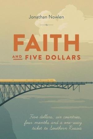 Faith and Five Dollars af Jonathan Nowlen