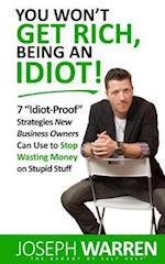 You Won't Get Rich Being an Idiot af Joseph Warren