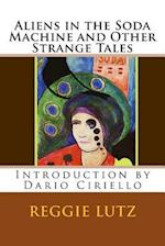 Aliens in the Soda Machine and Other Strange Tales af Reggie Lutz