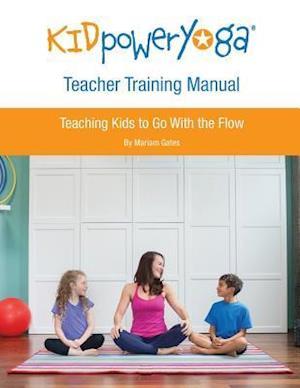 Kid Power Yoga Teacher Training Manual af Mariam Gates