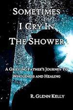 Sometimes I Cry in the Shower af R. Glenn Kelly