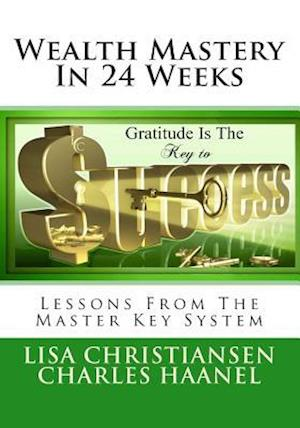 Wealth Mastery in 24 Weeks af Lisa Christine Christiansen, Charles Haanel