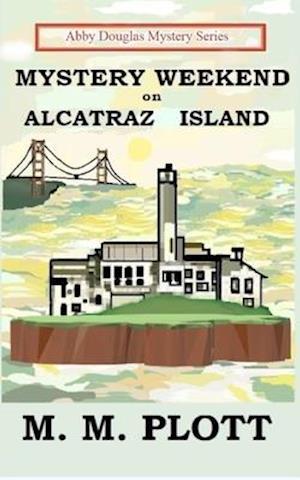 Mystery Weekend on Alcatraz Island af M. M. Plott