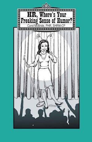 Bog, paperback HR, Where's Your Freaking Sense of Humor? af Carol McBride