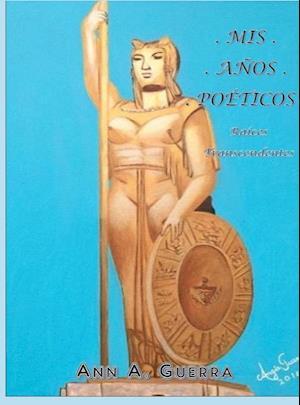 MIS Anos Poeticos af Ann a. Guerra