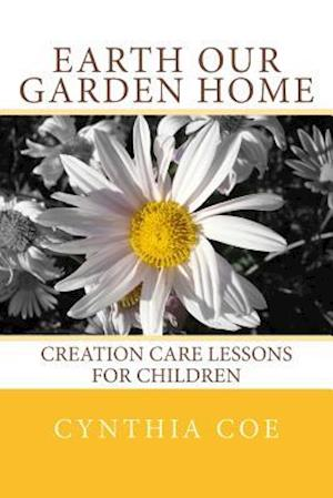 Earth Our Garden Home af Cynthia Coe