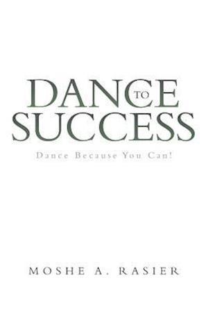 Dance to Success af Moshe a. Rasier