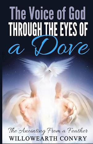 Bog, paperback The Voice of God Through the Eyes of a Dove af Willowearth Convry