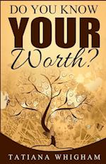 Do You Know Your Worth? af Tatiana Whigham