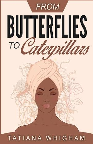From Butterflies to Caterpillars af Tatiana Whigham