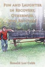 Fun and Laughter in Recovery, Otherwise, Why Recover?
