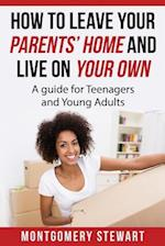 How to Leave Your Parent's Home & Live on Your Own