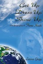 Get Up Dress Up Show Up