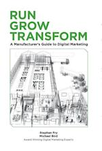 Run Grow Transform - A Manufacturer's Guide to Digital Marketing