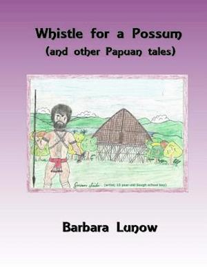 Bog, paperback Whistle for a Possum (and Other Papuan Tales) af Barbara Lunow