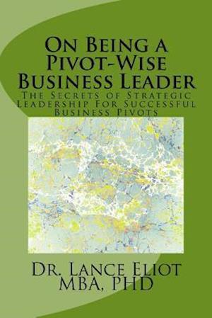 Bog, paperback On Being a Pivot-Wise Business Leader af Dr Lance Eliot