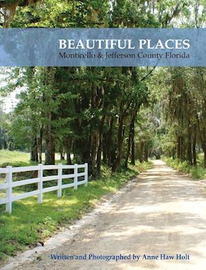 Bog, hardback Beautiful Places, Monticello & Jefferson County Florida af Anne Haw Holt